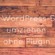 WordPress-Seite umziehen - ohne Plugin