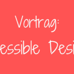 Vortrag: Accessible Design