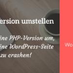 PHP Version sicher umstellen