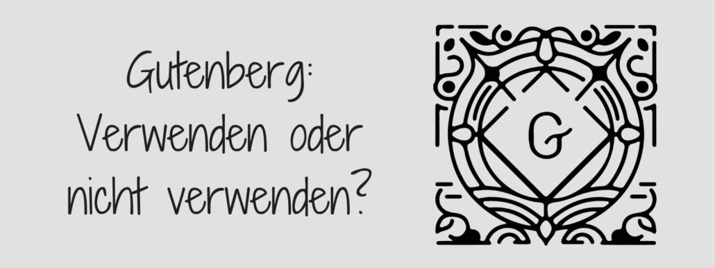 07585513a7 Gutenberg - Verwenden oder nicht verwenden? - WordPress1x1