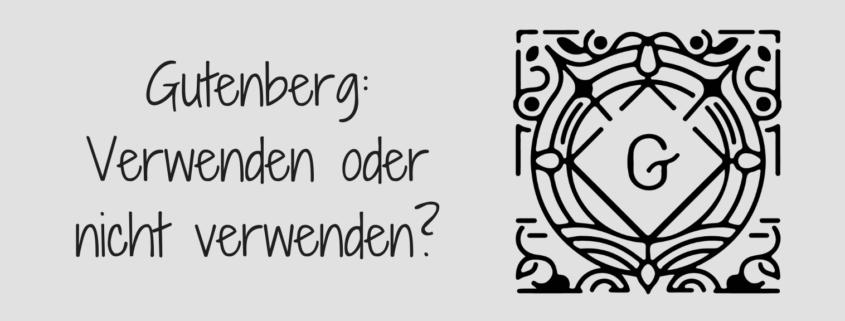 Gutenberg: Verwenden oder nicht verwenden?